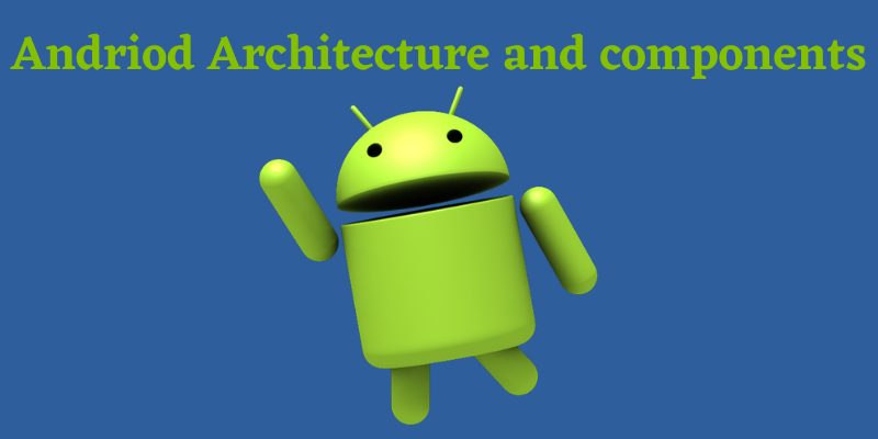 Andriod Architecture And Components