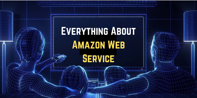 Everything About Amazon Web Service